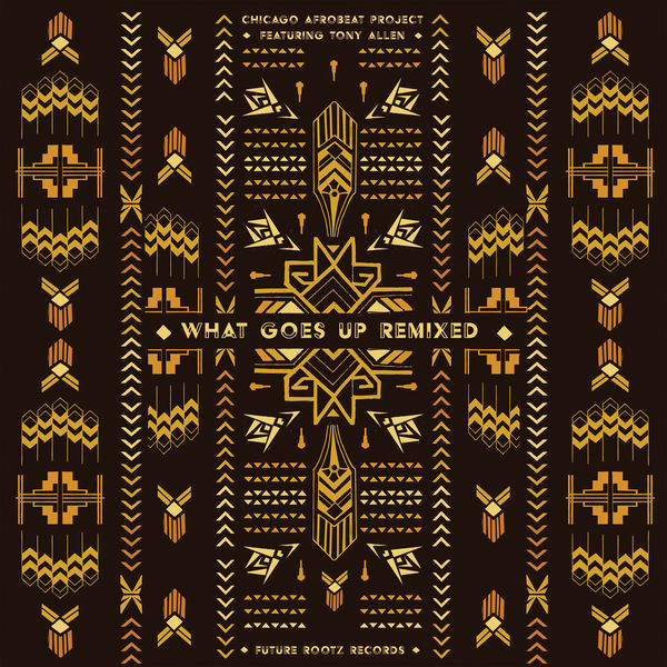 Chicago Afrobeat Project - What Goes Up Remixed
