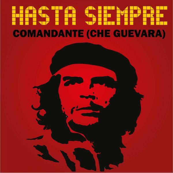 Hasta siempre comandante song download ernesto che guevara song.