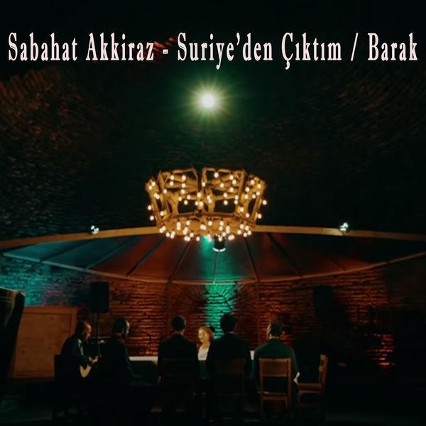 Sabahat Akkiraz - Suriye'den Çıktım / Barak