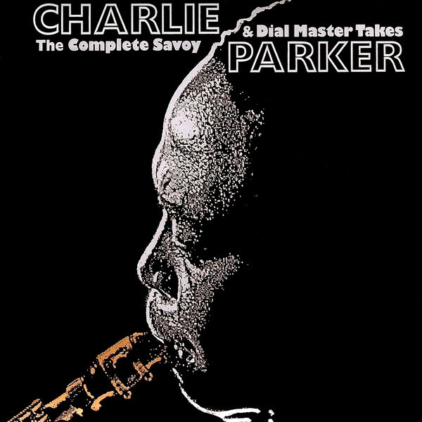 Charlie Parker - The Complete Savoy & Dial Master Takes