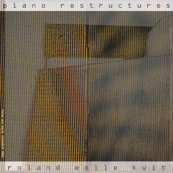 Roland Emile Kuit - Piano Restructures
