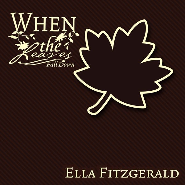 Ella Fitzgerald - When The Leaves Fall Down