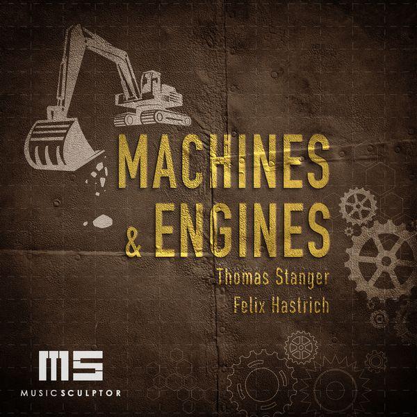 Thomas Stanger - MUSIC SCULPTOR, Vol. 71: Machines & Engines