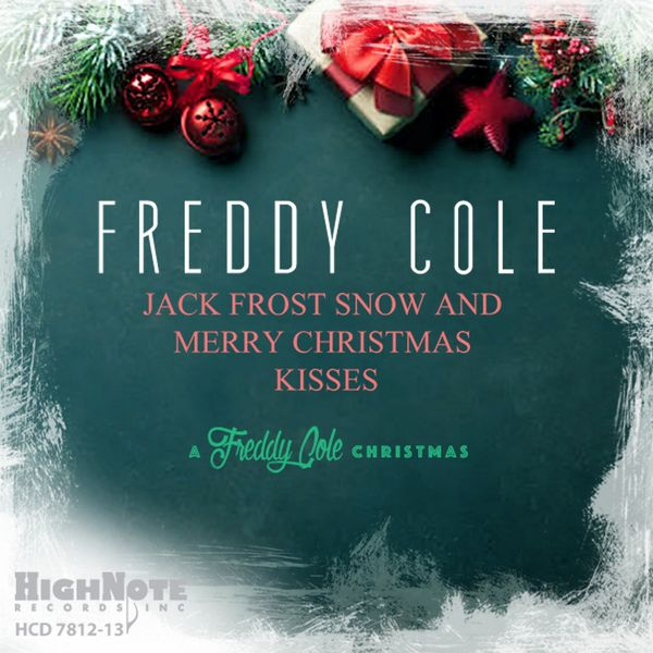 Freddy Cole - Jack Frost Snow and Merry Christmas Kisses