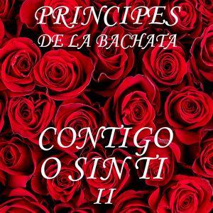 Con Tigo o Sin Ti II   Principes De La Bachata, DJ Unic