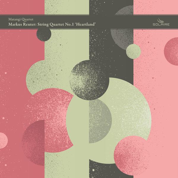 Matangi Quartet - Markus Reuter: String Quartet No.1 'Heartland'