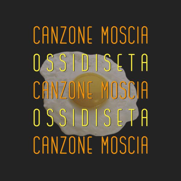 OSSIDISETA - Canzone moscia