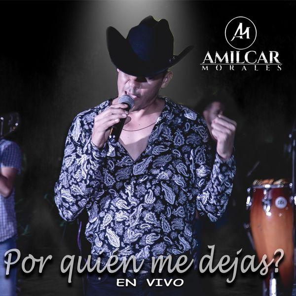 Amilcar Morales - Por Quien Me Dejas? (En Vivo)