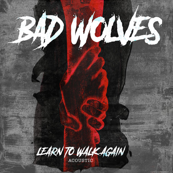 Bad Wolves - Learn to Walk Again