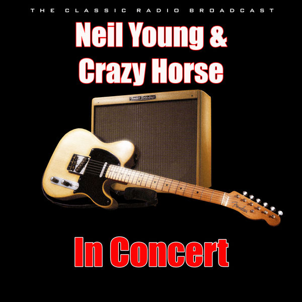 Neil Young & Crazy Horse - In Concert