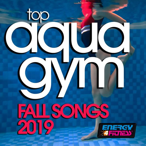 Various Artists - Top Aqua Gym Fall Songs 2019 (15 Tracks Non-Stop Mixed Compilation for Fitness & Workout - 128 Bpm / 32 Count)