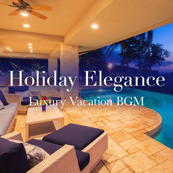 Eximo Blue - Holiday Elegance ~ Luxury Vacation BGM