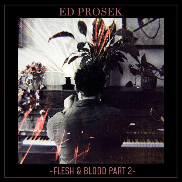 Ed Prosek - Flesh & Blood, Pt. 2