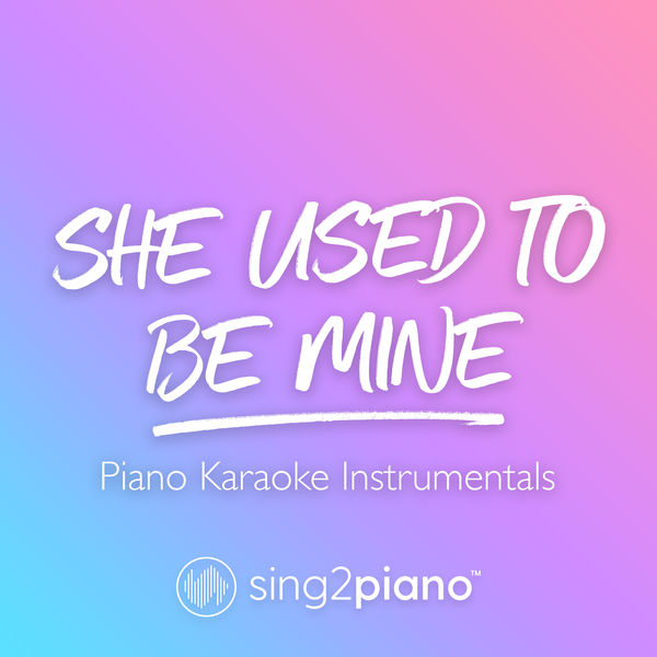 Sing2Piano - She Used To Be Mine