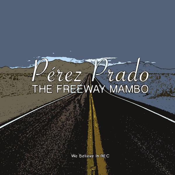 Perez Prado - Pérez Prado - The Freeway Mambo