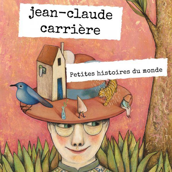 Jean Claude Carrière - Petites histoires du monde