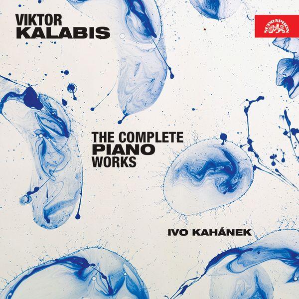 Ivo Kahánek - Kalabis : The Complete Piano Works
