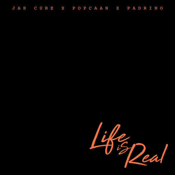 Album Life Is Real (feat  Popcaan & Padrino), Jah Cure