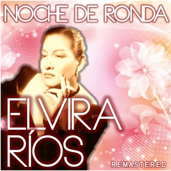 Elvira Rios - Noche de Ronda (Remastered)
