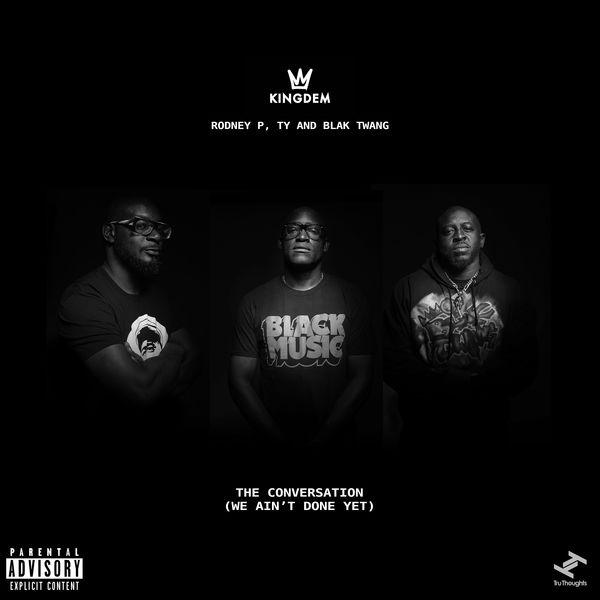 KingDem - The Conversation (We Ain't Done Yet) [feat. Rodney P, Blak Twang, Ty]