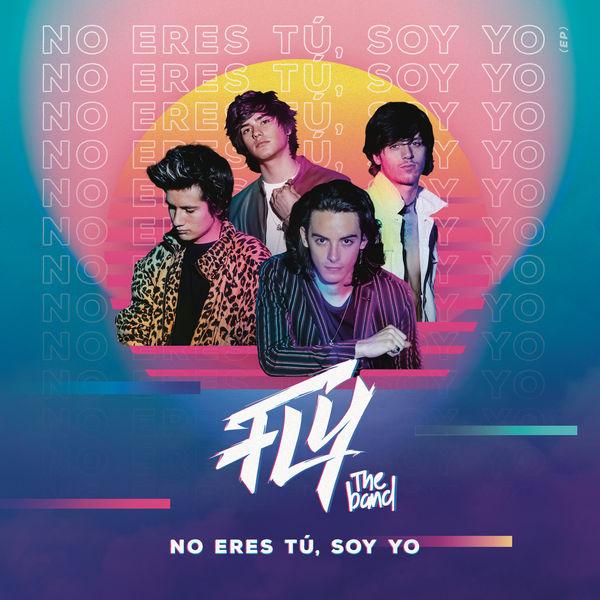 FLY THE BAND - No Eres Tú, Soy Yo