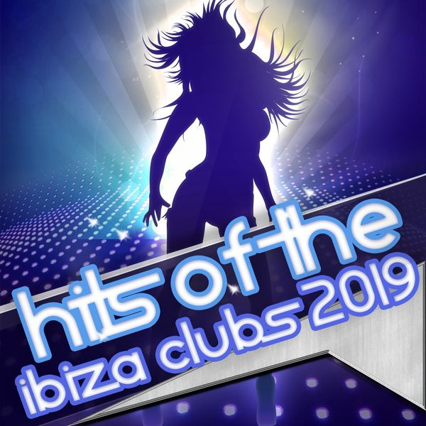 Various Artists - Hits of the Ibiza Clubs 2019