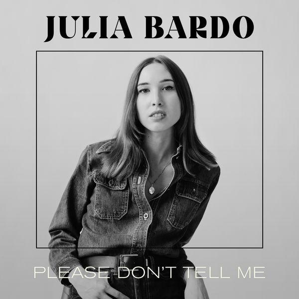 Julia Bardo - Please Don't Tell Me