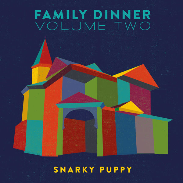 Snarky Puppy - Family Dinner - Vol. 2 (Deluxe)