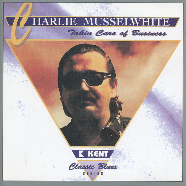 Charlie Musselwhite - Takin' Care Of Business