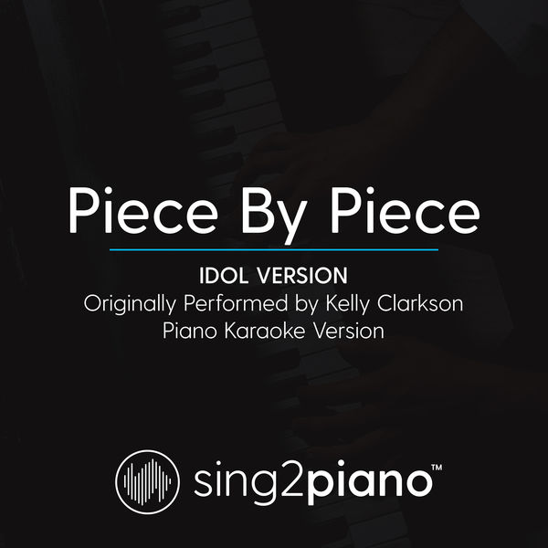 Sing2Piano - Piece by Piece (Idol Version) [Originally Performed By Kelly Clarkson]