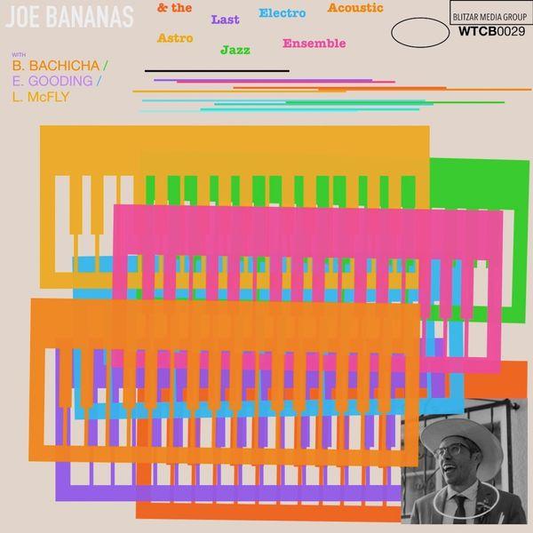 Joe Bananas - And the Last Electro Acoustic Astro Jazz Ensemble (feat. B. Bachicha, E. Gooding & L. McFly)