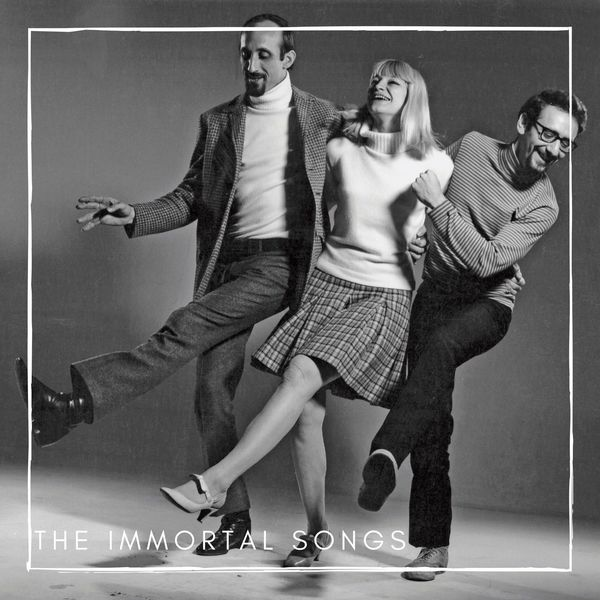 Peter, Paul and Mary The immortal songs