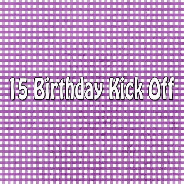 Happy Birthday - 15 Birthday Kick Off