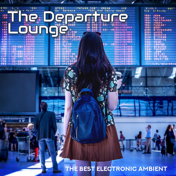 Chillout Music Ensemble - The Departure Lounge - The Best Electronic Ambient Music for Airports