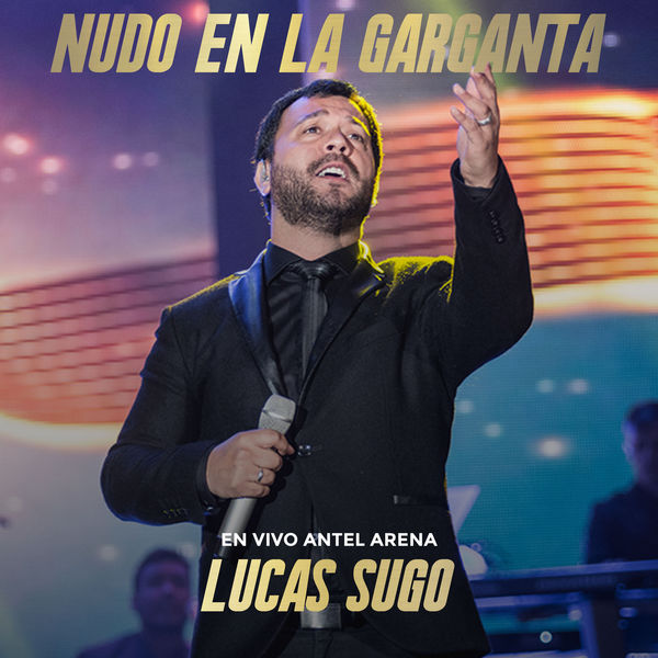 Lucas Sugo - Nudo en la Garganta (En Vivo Antel Arena)