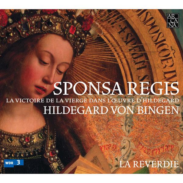 La Reverdie - Von Bingen: Sponsa Regis (La victoire de la Vierge dans l'œuvre d'Hildegard)