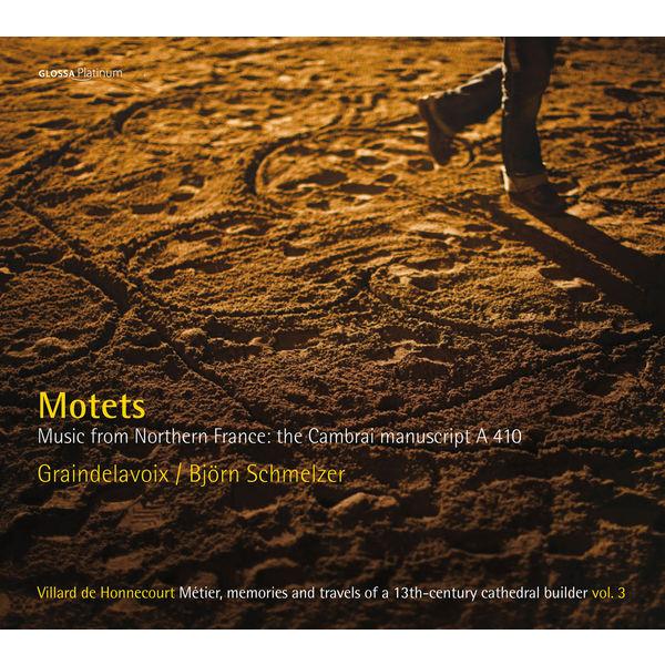 Graindelavoix - Björn Schmelzer - Motets from Northern France the Cambrai Mannuscript A410