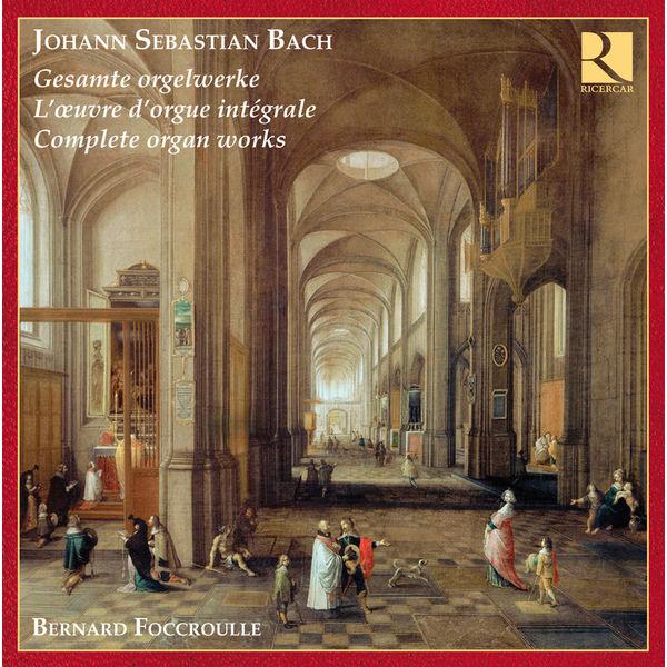 Bernard Foccroulle - Bach : Complete Organ Works - L'œuvre pour orgue