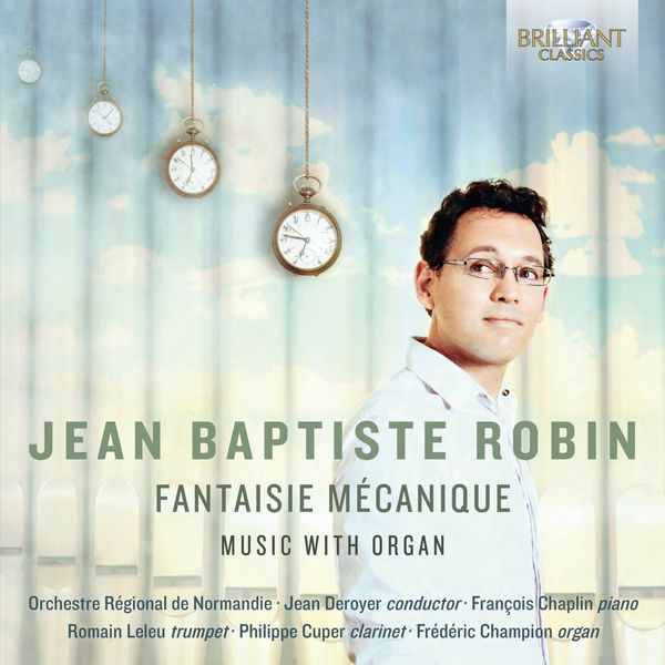 Jean Deroyer - Jean-Baptiste Robin: Fantaisie Mécanique