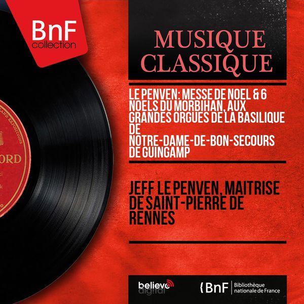 Jeff Le Penven - Le Penven: Messe de Noël & 6 Noëls du Morbihan, aux grandes orgues de la basilique de Notre-Dame-de-Bon-Secours de Guingamp (Mono Version)