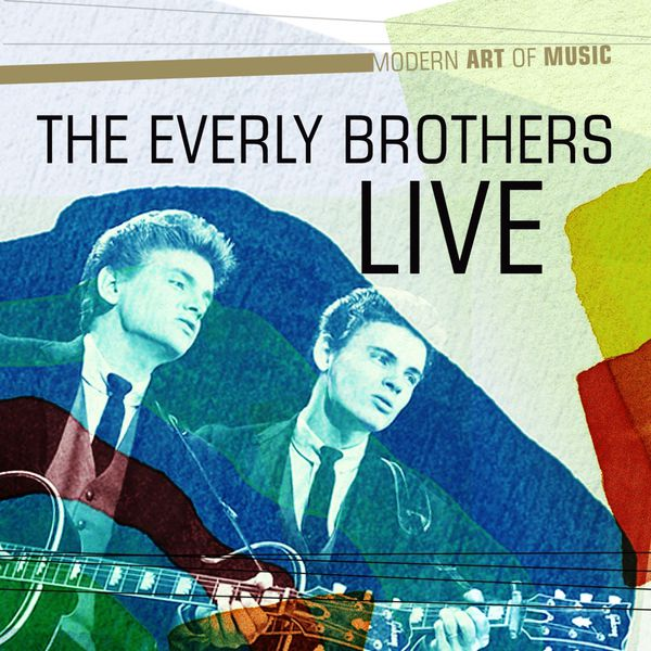 The Everly Brothers - Modern Art of Music: The Everly Brothers Live