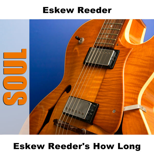 Eskew Reeder - Eskew Reeder's How Long