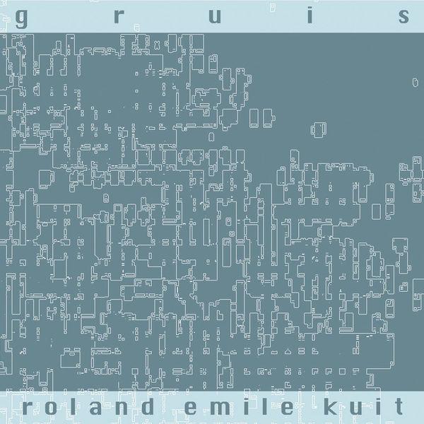 Roland Emile Kuit - Gruis