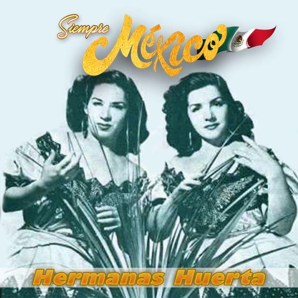 Hermanas Huerta - Hermanas Huerta - Siempre México!