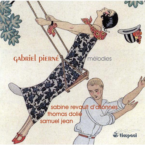 Sabine Revault d'Allonnes - Gabriel Pierné : Mélodies
