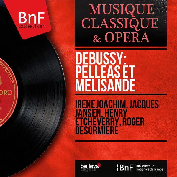 Irène Joachim - Debussy: Pelléas et Mélisande (Mono Version)