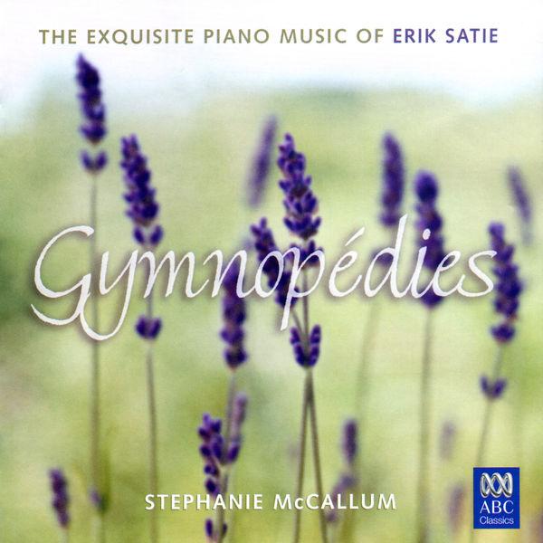 Stephanie Mccallum - Gymnopédies: The Exquisite Piano Music Of Erik Satie