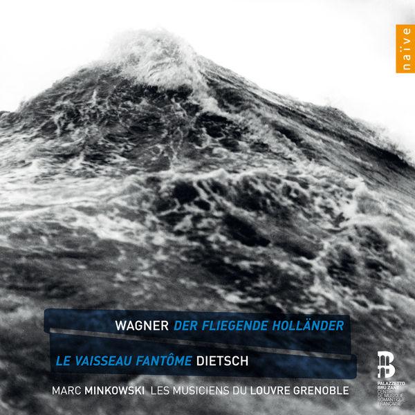 Marc Minkowski - Richard Wagner : Der Fliegende Holländer - Pierre-Louis Dietsch : Le vaisseau fantôme ou le maudit des mers
