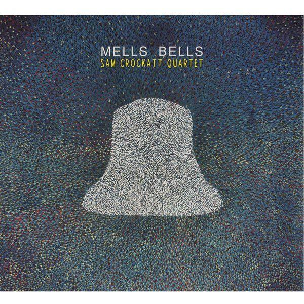 Sam Crockatt Quartet - Mells Bells (feat. Kit Downes, Oli Hayhurst & James Maddren)