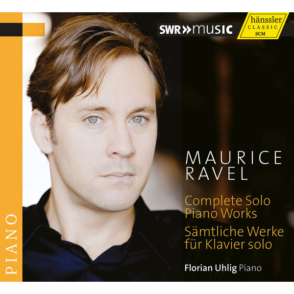 Florian Uhlig - Maurice Ravel : Complete Solo Piano Works